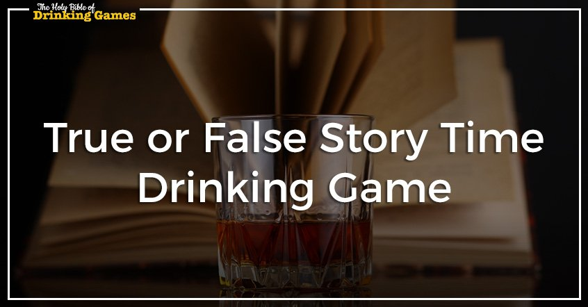 True or False Story Time Drinking Game